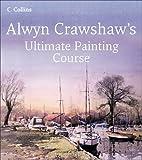 Alwyn Crawshaw's Ultimate Painting Course, Alwyn Crawshaw, 0007192827
