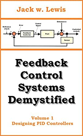 Feedback Control Systems Demystified: Volume 1 Designing PID Controllers (English Edition) eBook: Lewis, Jack W.: Amazon.es: Tienda Kindle