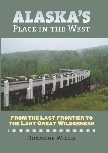 Alaska's Place in the West: From the Last Frontier to the Last Great Wilderness