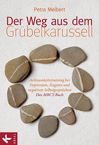 Der Weg aus dem Grübelkarussell: Achtsamkeitstraining bei Depression, Ängsten und negativen Selbstgesprächen Das MBCT-Buch