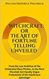 Witchcraft: or The Art of Fortune-Telling Unveiled (1805): From the Low Ambition of the Celebrated Mary Pitcher, to the More Elevated, but Equally Vague Pretensions of the Injudicious Astrologer