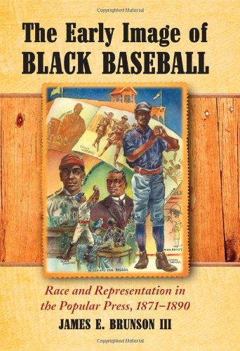 Search : The Early Image of Black Baseball: Race and Representation in the Popular Press, 1871-1890