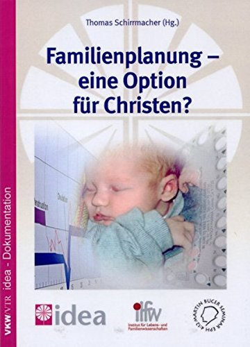 Familienplanung - eine Option für Christen?: Zugleich idea-Dokumentation (Schriftenreihe des Instituts für Lebens- und Familienwissenschaften)
