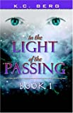 In the Light of the Passing, K. C. Berg, 0741427990