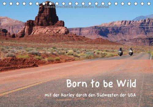 Born to be Wild - Mit der Harley durch den Südwesten der USA (Tischkalender 2014 DIN A5 quer): Die landschaftlichen Highlights des amerikanischen einer Harley (Tischkalender, 14 Seiten)