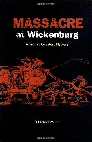 Massacre at Wickenburg: Arizona's Greatest Mystery