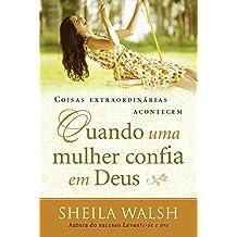Coisas extraordinárias acontecem quando uma mulher confia em Deus