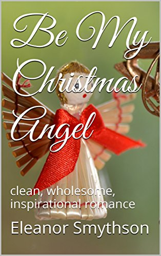 be-my-christmas-angel-clean-wholesome-inspirational-romance-christmas-angels-book-4