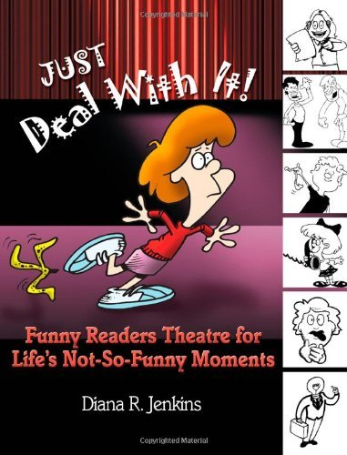 Download By Diana R. Jenkins - Just Deal with It!: Funny Readers Theatre for Life's Not-So-Funny (2004-02-26) [Paperback] PDF