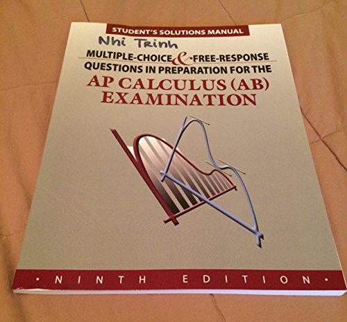 Student Solutions Manual To Accompany Multiple Choice And Free Response Questions In Preparation For The Ap Calculus Ab Examination