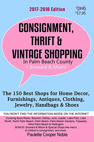 Consignment, Thrift & Vintage Shopping In Palm Beach County Plus Broward & Miami: The 150 Best Consignment, Thrift, & Vintage Shops for Home Décor, Furnishings, Antiques, Clothing, Jewelry, - Miami Beach In Shopping
