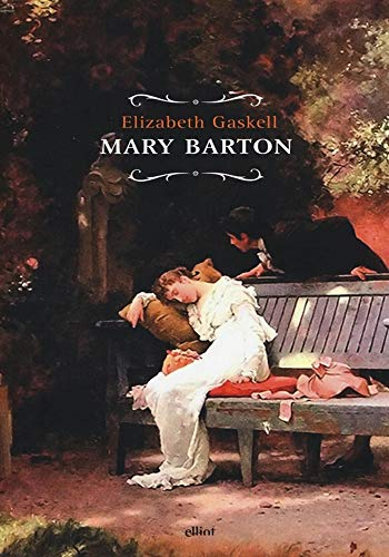 Mary Barton - (ANNOTATED) Original, Unabridged, Complete, Enriched [Oxford University Press]