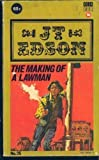 The Making of a Lawman, J. T. Edson, 0425050890