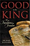Good To Be King: The Foundation of our Constitutional Freedom by Michael Badnarik (2004-01-01)