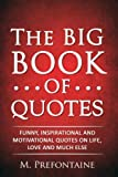 The Big Book of Quotes: Funny, Inspirational and Motivational Quotes...