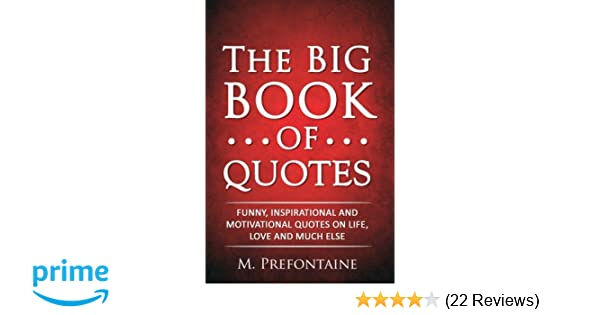 The Big Book Of Quotes Funny Inspirational And Motivational Quotes