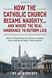 How the Catholic Church Became Naughty...And Where the Real Hindrance to Reform Lies: What is Preventing the Church Leaders from Practicing What They Preach?