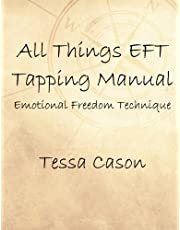 All Things Eft Tapping Manual: Emotional Freedom Technique