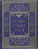 Image of Le Morte D'Arthur - Vol. I: King Arthur and of his Noble Knights of the Round Table In Two Vols.-Vol. I