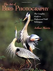 Art of Bird Photography: The Complete Guide to Professional Field Techniques