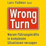 Wrong Turn: Warum Führungskräfte in komplexen Situationen versagen | Lars Vollmer