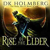 Rise of the Elder: The Dark Ability, Book 7 | D. K. Holmberg