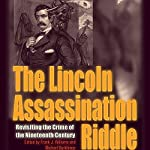 The Lincoln Assassination Riddle: Revisiting the Crime of the Nineteenth Century  | Michael Burkhimer,Frank J. Williams