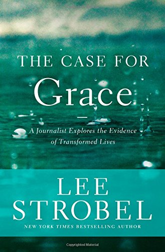 The Case for Grace: A Journalist Explores the Evidence of Transformed Lives - Book  of the Cases for Christianity