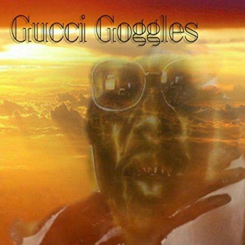 Gucci Goggles [Explicit] - Gucci Goggle