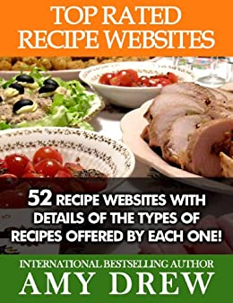 Top Rated Recipe Websites: 52 Recipe Websites with Details of the Types of Recipes Offered By Each One! by [Drew, Amy]