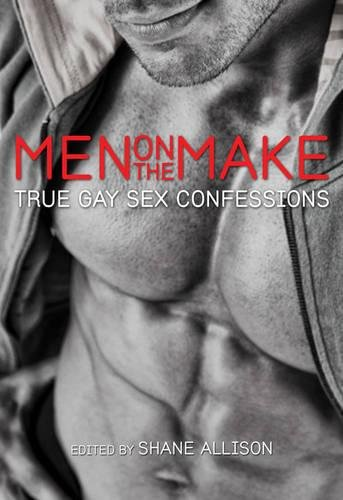 Men on the Make: True Gay Sex Confessions ebook
