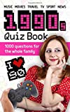 1990s Quiz Book: 1000 questions for the whole family - music, movies, travel, TV, sport, news