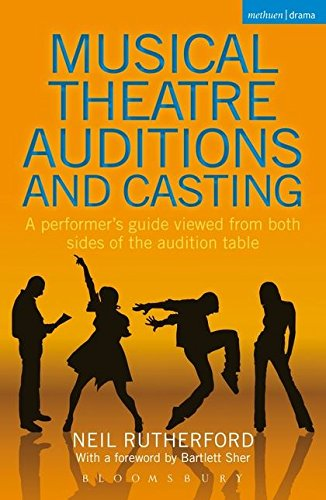Musical Theatre Auditions and Casting: A performer's guide viewed from both sides of the audition table