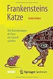 Frankensteins Katze : Wie Biotechnologen Die Tiere der Zukunft Schaffen, Anthes, Emily, 3642418619