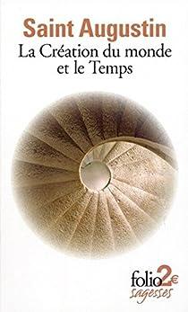La Création du monde et le Temps : Suivi de Le Ciel de la Terre par Augustin