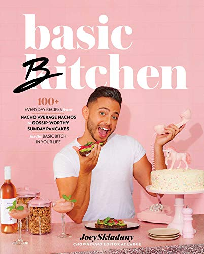 Book Cover: Basic Bitchen: 100  Everyday Recipes―from Nacho Average Nachos to Gossip-Worthy Sunday Pancakes―for the Basic Bitch in Your Life