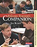 The English Teacher's Companion, Fourth Edition: A Completely New Guide to Classroom, Curriculum, and the Profession, Jim Burke, 0325028400
