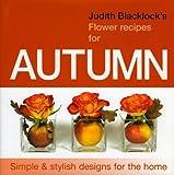 Judith Blacklocks flower recipes for Autumn, Judith Blacklock, 0955239141