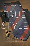 Image of True Style: The History and Principles of Classic Menswear