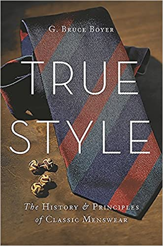 9b34bcd1bfaaf True Style: The History and Principles of Classic Menswear: G. Bruce Boyer:  9780465053995: Amazon.com: Books