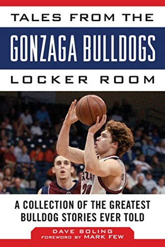 Tales from the Gonzaga Bulldogs Locker Room: A Collection of the Greatest Bulldog Stories Ever Told (Tales from the Team) ()