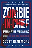 Bestselling author Scott Kenemore is back with a hilarious, over-the-top, and bloodthirsty send-up of the 2016 political season. In the tradition of Joe Klein's Primary Colors and Richard Condon's The Manchurian Candidate, Zombie-in-Chief: Eater of t...