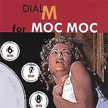 Dial M for Moc Moc