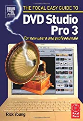 Focal Easy Guide to DVD Studio Pro 3: For new users and professionals (The Focal Easy Guide)
