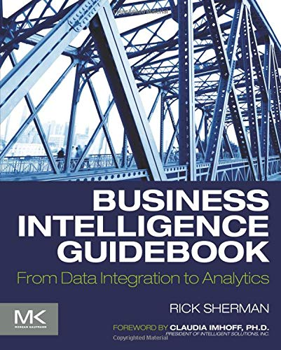 Business Intelligence Guidebook  From Data Integration To Analytics