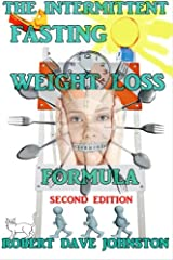 The Intermittent Fasting Weight Loss Formula (How To Lose Weight Fast , Keep it Off & Renew The Mind, Body & Spirit Through Fasting, Smart Eating & Practical Spirituality) (Volume 2) Paperback
