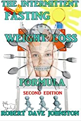 The Intermittent Fasting Weight Loss Formula (How To Lose Weight Fast , Keep it Off & Renew The Mind, Body & Spirit Through Fasting, Smart Eating & Practical Spirituality) (Volume 2)
