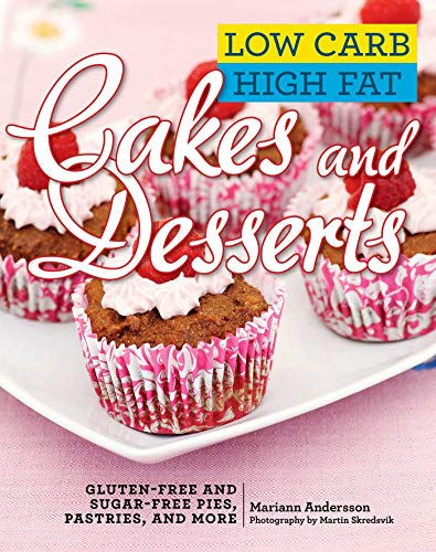 (Low Carb High Fat Cakes and Desserts: Gluten-Free and Sugar-Free Pies, Pastries, and More)