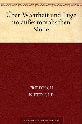 Über Wahrheit und Lüge im außermoralischen Sinne (German Edition)