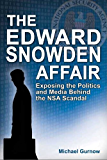 The Edward Snowden Affair: Exposing the Politics and Media Behind the NSA Scandal